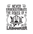 never underestimate power a laborer vector image vector image