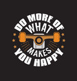 skater quotes and slogan good for tee do more of vector image vector image