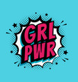 grl pwr sign comic speech bubble with emotional vector image vector image