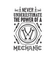 never underestimate power a mechanic vector image vector image