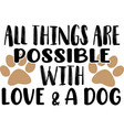 all things are possible with love and a dog vector image