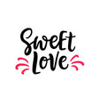 sweet love hand written lettering greeting card vector image vector image
