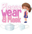 please wear a mask sign template vector image vector image
