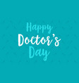 happy doctor day background greeting card vector image vector image