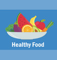 healthy food concept with bowl fresh fruit vector image