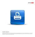 printer icon - 3d blue button vector image