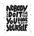 nobody can do it for you you have to do it vector image