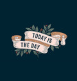 today is day retro greeting card vector image