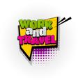 work travel job comic book text pop art vector image