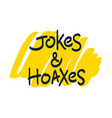 Jokes and hoaxes brush lettering vector image