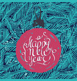 ink hand drawn background happy new year ball vector image