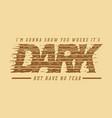 dark typography design for t shirt vector image vector image