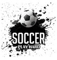 soccer play hard football black color paint backgr vector image