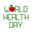world health day lettering and apple vector image vector image