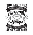 you can t buy happiness but can buy soup vector image vector image
