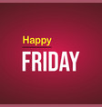 happy friday life quote with modern background vector image vector image