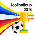 football cup 2018 championship cup background vect vector image vector image