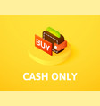 cash only isometric icon isolated on color vector image