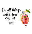 do all things with love cup tea vector image vector image