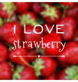 blurred background with I love strawberry phrase vector image