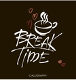 Break time Modern brush calligraphy Handwritten vector image
