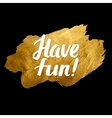 Have Fun Gold Calligraphic Inscription vector image vector image