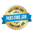 Part-time job 3d gold badge with blue ribbon vector image