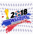 2018 world football cup championship cup football vector image vector image