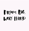 a positive word calls for action dream big work vector image