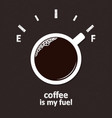 coffee is my fuel vector image