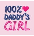 100 Percent Daddys Girl T-shirt Typography vector image vector image