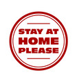 stay at home please - quarantine sign or sticker vector image vector image