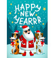 happy new year santa claus and 2 funny dogs with vector image