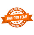 join our team ribbon join our team round orange vector image vector image