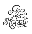 Design Lettering - Be Happy vector image vector image