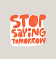 stop saying tomorrow hand drawn flat red lettering vector image vector image