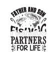 fishing quote and saying father and son fishing vector image vector image