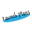 launch plans rubber stamp vector image vector image
