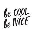 inspirational quote be cool be nicehand lettering vector image