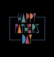 happy fathers day creative stylish greeting card vector image