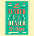 a leader is a dealer in hope quote vector image vector image