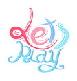 childish lettering lets play written by hand vector image vector image