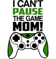 i cant pause game mom quote text phrase vector image vector image
