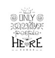 only creative people here- inspiringmotivation vector image vector image