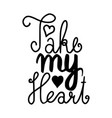 take my heart brush hand drawn vector image vector image
