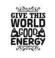 yoga quote give this world good energy vector image vector image
