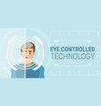 eye controlled technology vector image vector image