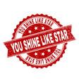 grunge textured you shine like star stamp seal vector image