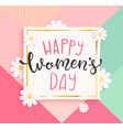 card happy womens day with handdrawn lettering vector image vector image