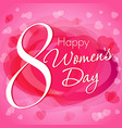happy womens day 8 march card vector image